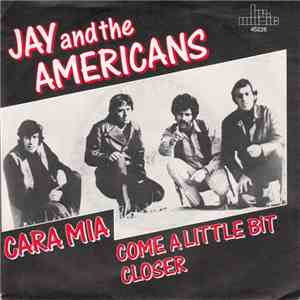 Jay & The Americans - Cara Mia / Come A Little Bit Closer