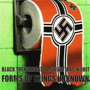 Forms Of Things Unknown - Black Trenchcoats & Swastikas 'n Shit