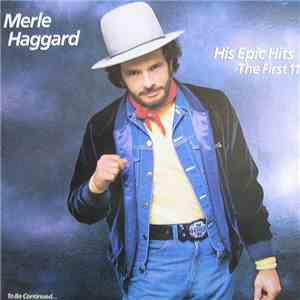 Merle Haggard - His Epic Hits - The First 11 - To Be Continued...