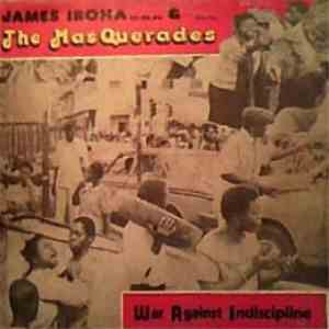 James Iroha & The Masquerades - War Against Indiscipline