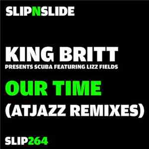 King Britt Presents Scuba Featuring Lizz Fields - Our Time (Atjazz Remixes)