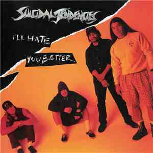 Suicidal Tendencies - I'll Hate You Better