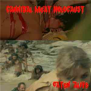 Cannibal Meat Holocaust - Eaten Alive